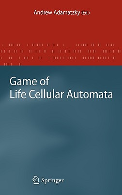 Game of Life Cellular Automata By Adamatzky, Andrew (EDT)